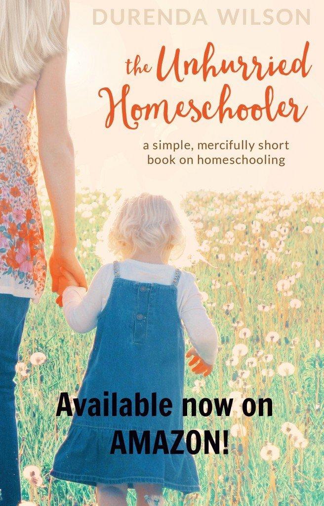 The Unhurried Homeschooler by Durenda Wilson